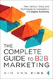 Complete Guide to B2B Marketing, The: New Tactics, Tools, and Techniques to Compete in the Digital Economy