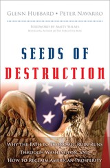 Seeds of Destruction: Why the Path to Economic Ruin Runs Through Washington, and How to Reclaim American Properity