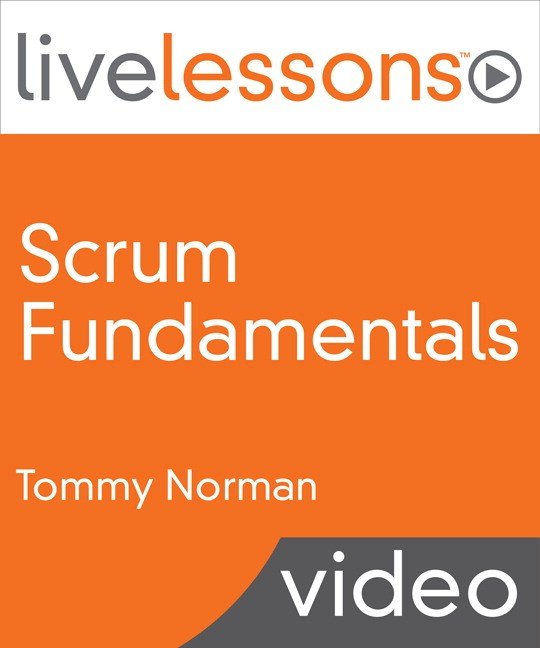 Scrum Fundamentals and Advanced LiveLessons (Video Training), Downloadable Video