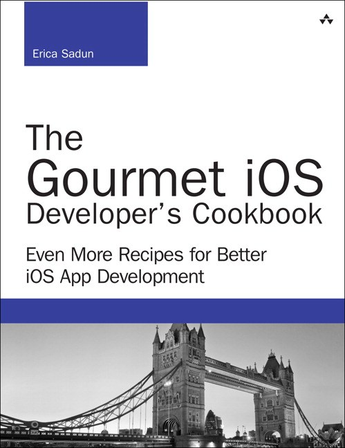 Gourmet iOS Developer's Cookbook, The: Even More Recipes for Better iOS App Development