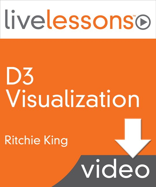 D3 Visualization LiveLessons: An Introduction to Data Visualization in JavaScript