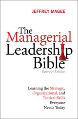 Managerial Leadership Bible, The: Learning the Strategic, Organizational, and Tactical Skills Everyone Needs Today, 2nd Edition