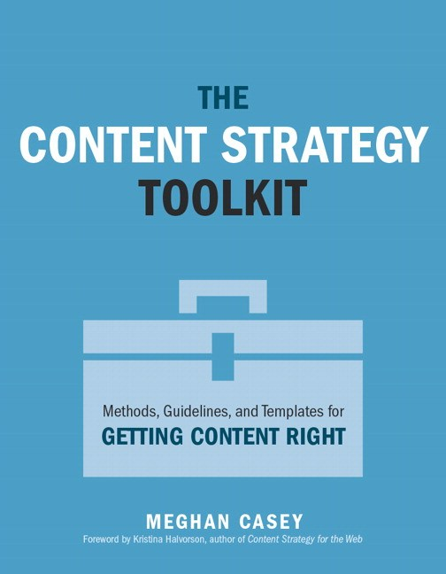 Content Strategy Toolkit, The: Methods, Guidelines, and Templates for Getting Content Right