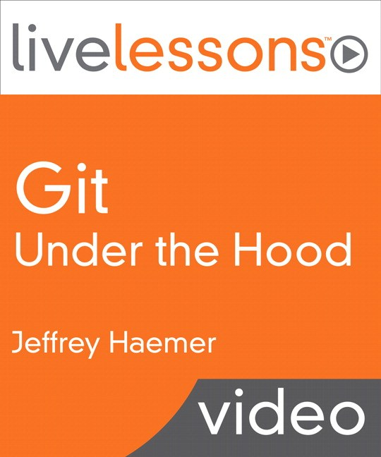 Git Under the Hood LiveLessons