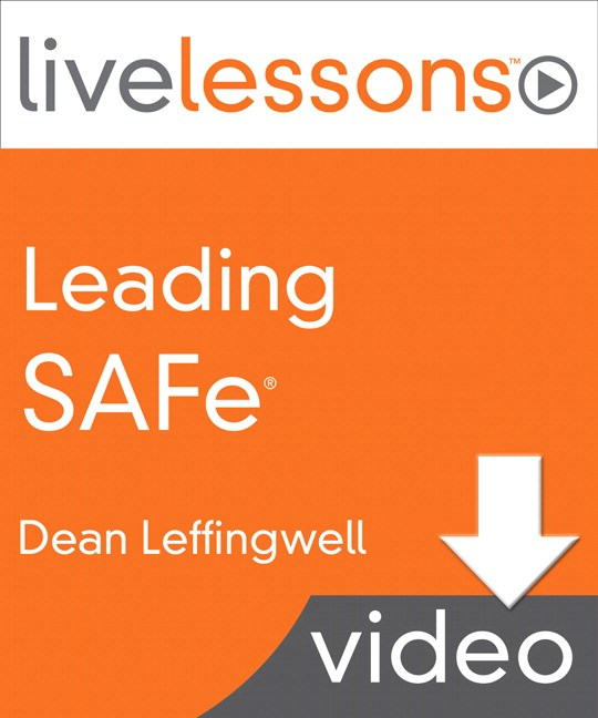 Leading SAFe (Scaled Agile Framework) LiveLessons