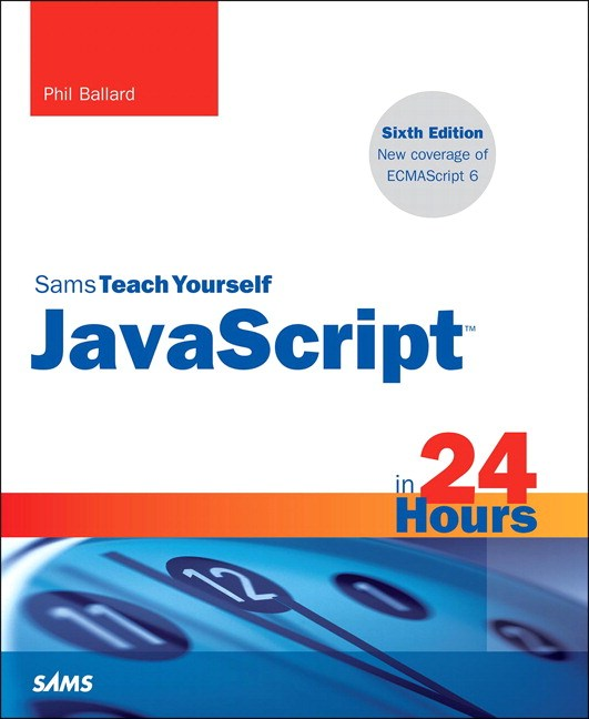JavaScript in 24 Hours, Sams Teach Yourself, 6th Edition