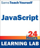 JavaScript in 24 Hours, Sams Teach Yourself (Learning Lab), 6th Edition