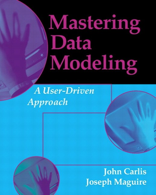 Mastering Data Modeling: A User Driven Approach