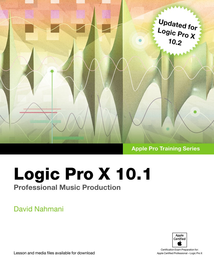Logic Pro X 10.1: Apple Pro Training Series: Professional Music Production