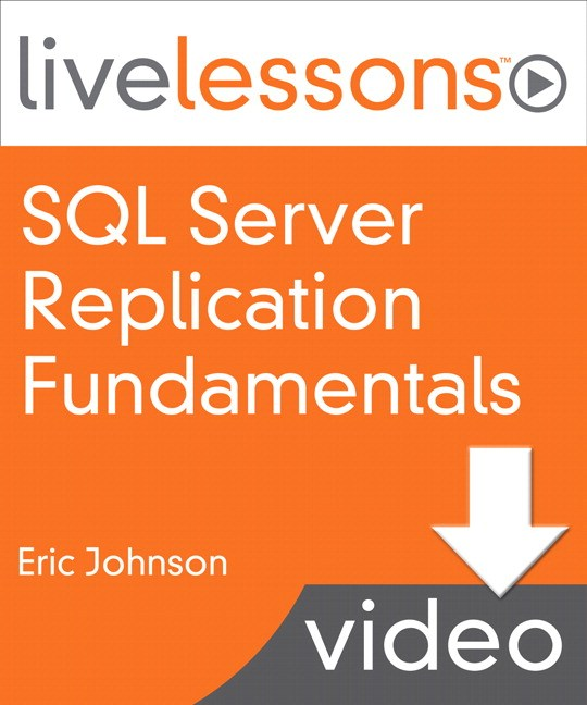 SQL Server Replication Fundamentals LiveLessons, Downloadable Version