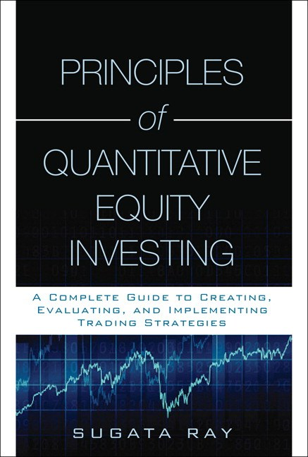 Principles of Quantitative Equity Investing: A Complete Guide to Creating, Evaluating, and Implementing Trading Strategies