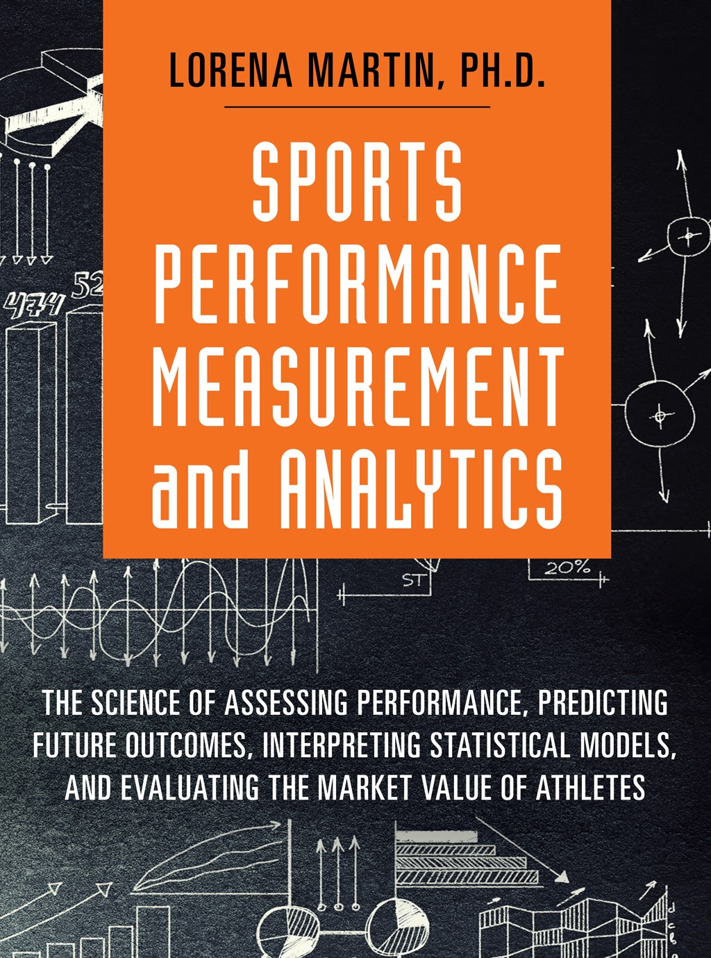 Sports Performance Measurement and Analytics: The Science of Assessing Performance, Predicting Future Outcomes, Interpreting Statistical Models, and Evaluating the Market Value of Athletes