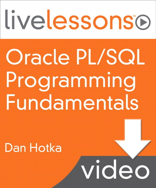 Oracle PL/SQL Programming Fundamentals LiveLessons (Video Training), Download Version