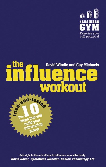 Influence Workout, The: The 10 Tried-and-Tested Steps That Will Build Your Powers of Persuasion