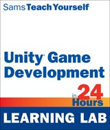 Unity Game Development in 24 Hours, Sams Teach Yourself (Learning Lab), 2nd Edition