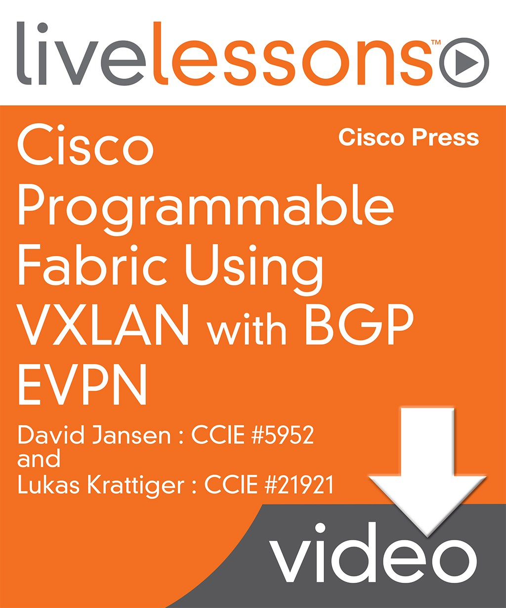 Cisco Programmable Fabric Using VXLAN with BGP EVPN LiveLessons