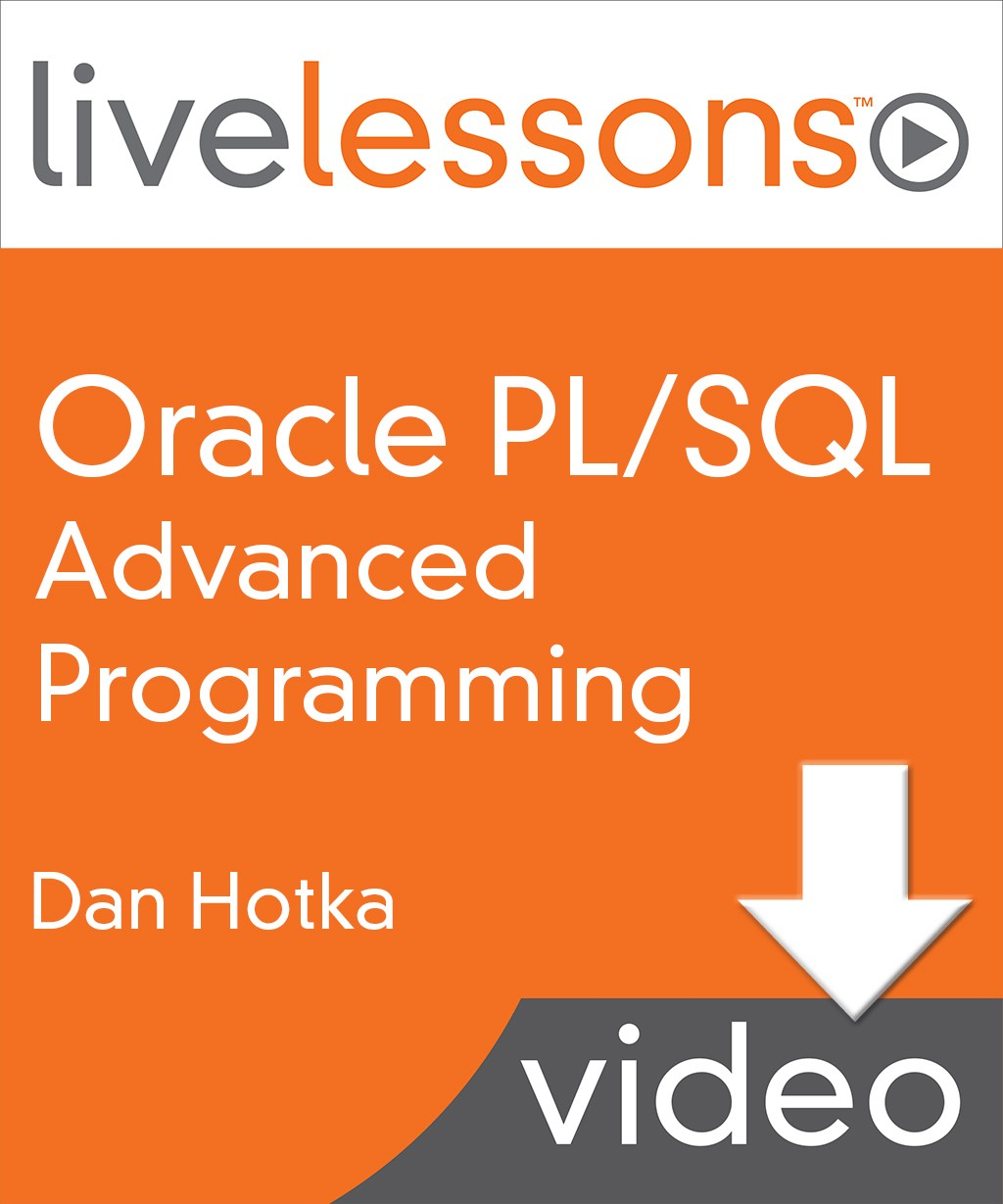 Oracle PL/SQL Advanced Programming LiveLessons (Video Training)