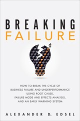 Breaking Failure: How to Break the Cycle of Business Failure and Underperformance Using Root Cause, Failure Mode and Effects Analysis, and an Early Warning System
