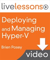 Deploying and Managing Hyper-V LiveLessons (Video Training)