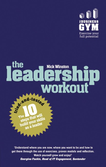 Leadership Workout, The: The 10 tried-and-tested steps that will build your leadership potential