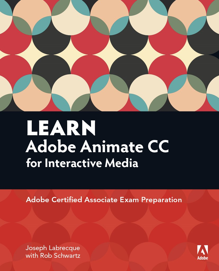 Learn Adobe Animate CC for Interactive Media, Web Edition: Adobe Certified Associate Exam Preparation