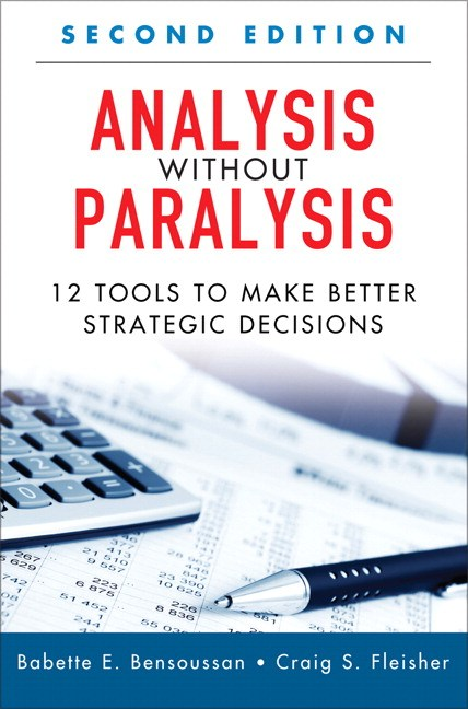 Analysis Without Paralysis: 12 Tools to Make Better Strategic Decisions (Paperback), 2nd Edition