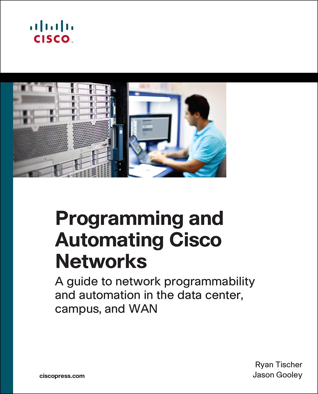 Programming and Automating Cisco Networks: A guide to network programmability and automation in the data center, campus, and WAN