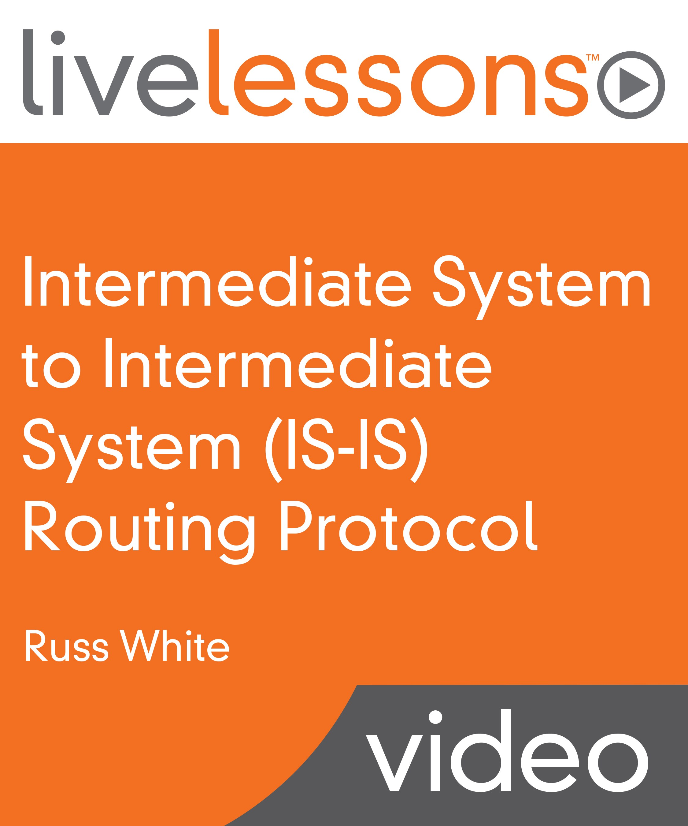 Intermediate System to Intermediate System (IS-IS) Routing Protocol LiveLessons