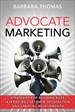 Advocate Marketing: Strategies for Building Buzz, Leveraging Customer Satisfaction, and Creating Relationships