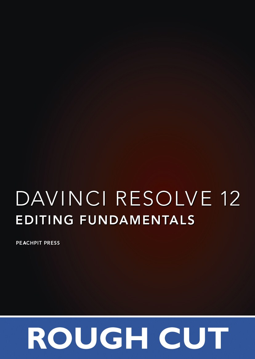 DaVinci Resolve 12 - Blackmagic Design Authorized Training Series: Editing Fundamentals, Rough Cuts