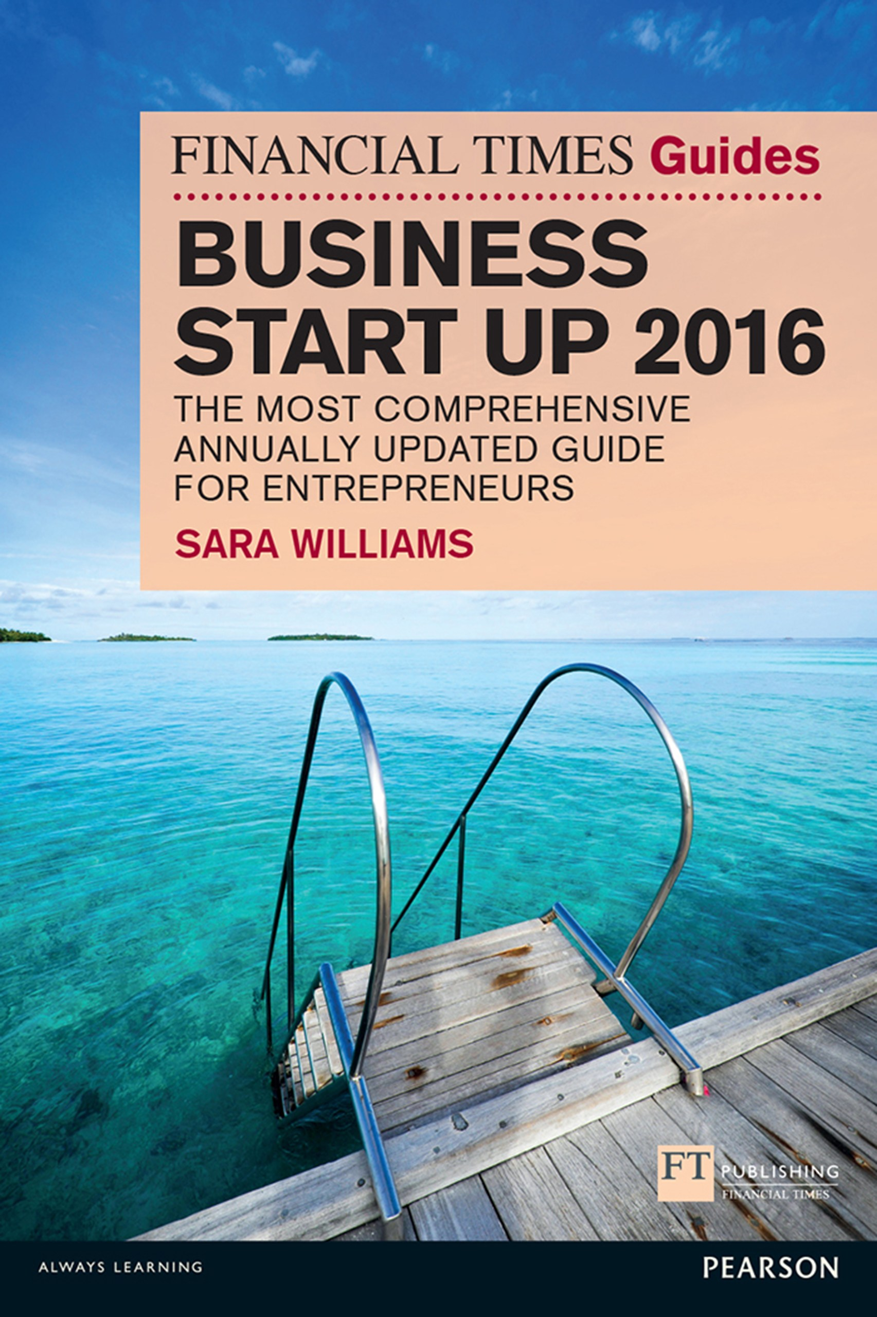 Financial Times Guide to Business Start Up 2016, The: The Most Comprehensive Annually Updated Guide for Entrepreneurs