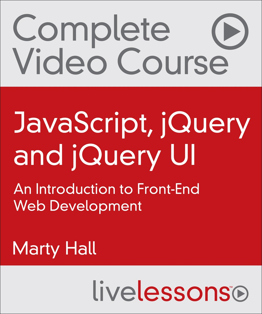 JavaScript, jQuery and jQuery UI Complete Video Course: An Introduction to Front-End Web Development