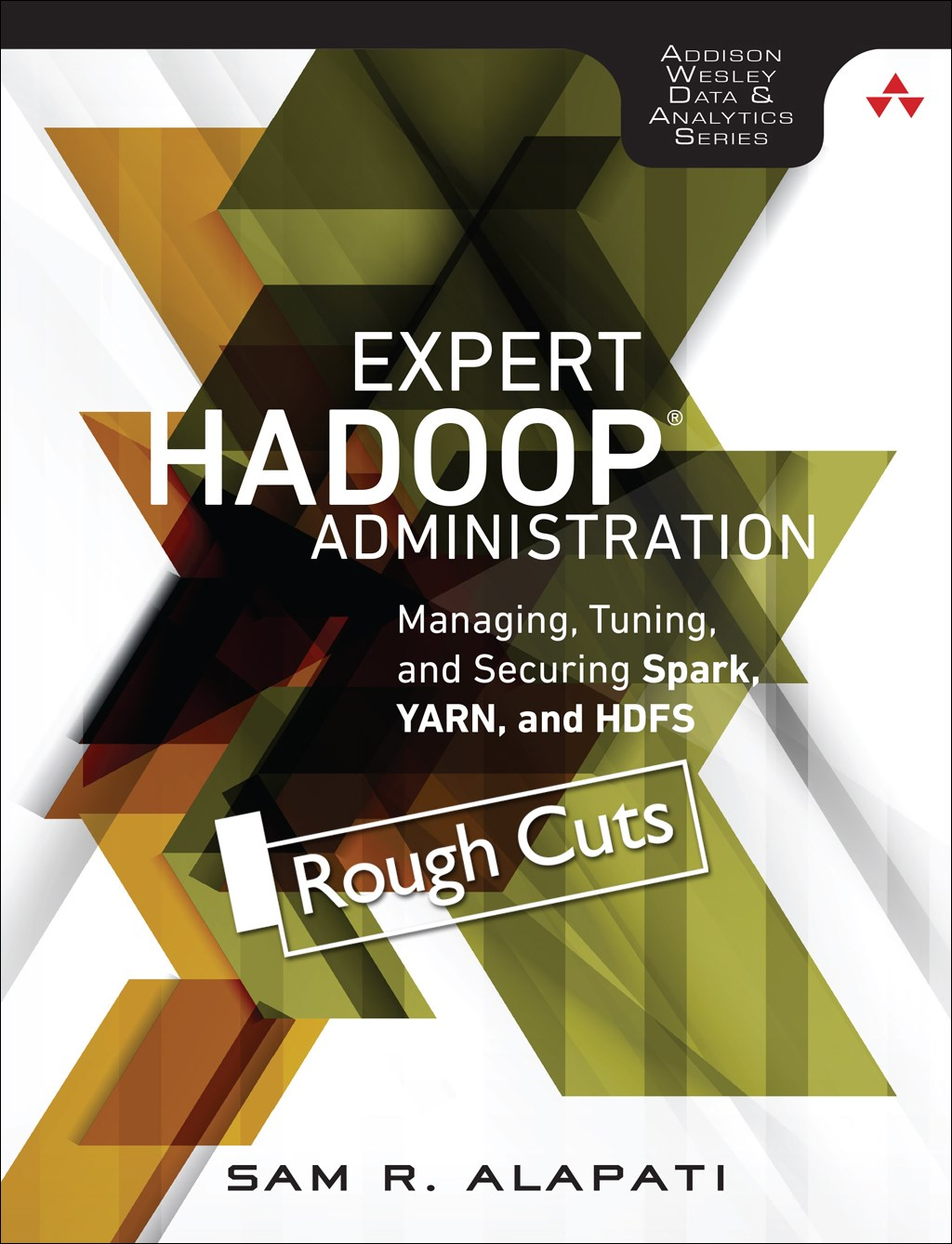 Expert Hadoop Administration: Managing, Tuning, and Securing Spark, YARN, and HDFS, Rough Cuts