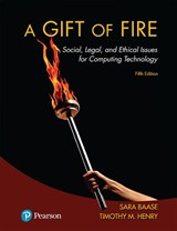Gift of Fire, A: Social, Legal, and Ethical Issues for Computing Technology, 5th Edition
