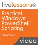 Practical Windows PowerShell Scripting LiveLessons