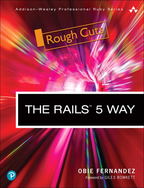 The Rails 5 Way, Rough Cuts, 4th Edition