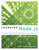 Learning Node.js: A Hands-On Guide to Building Web Applications in JavaScript, 2nd Edition
