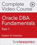 Oracle DBA Fundamentals Complete Video Course, Part 1