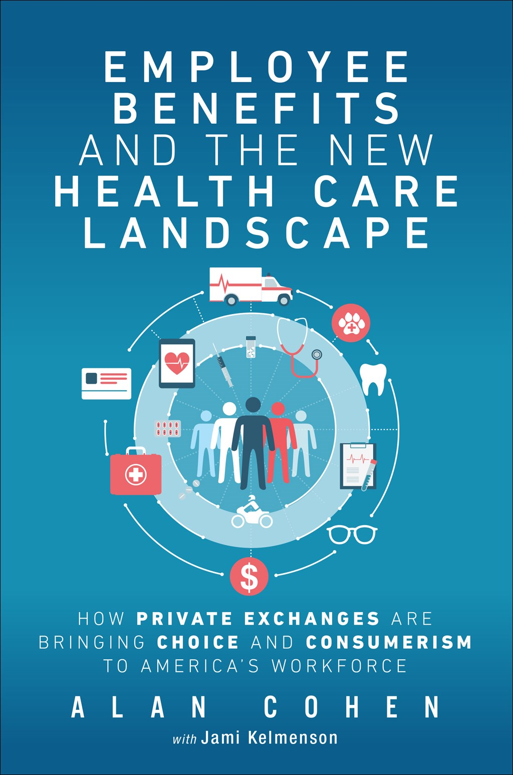 Employee Benefits and the New Health Care Landscape: How Private Exchanges are Bringing Choice and Consumerism to America's Workforce