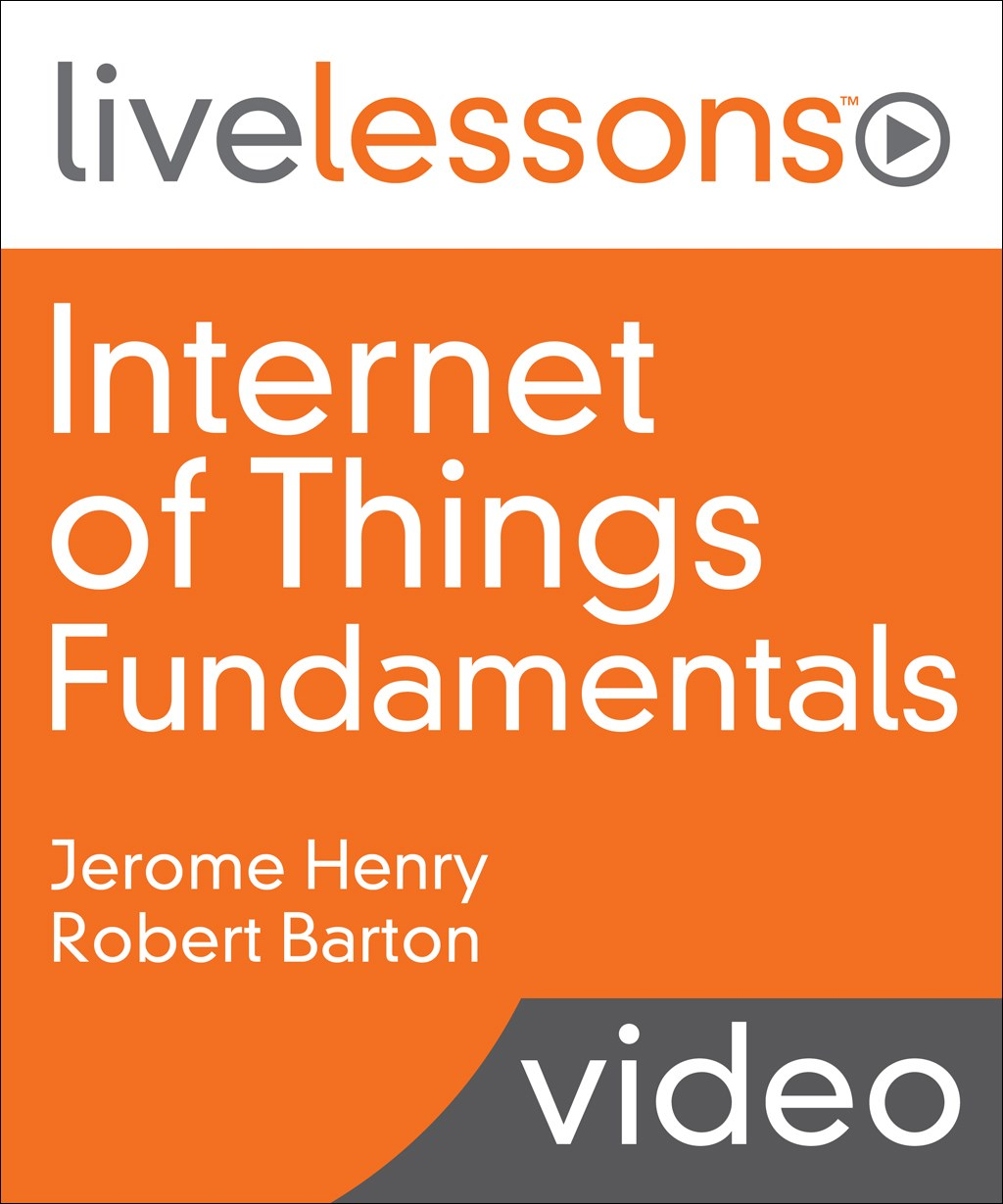 Internet of Things (IoT) Fundamentals LiveLessons