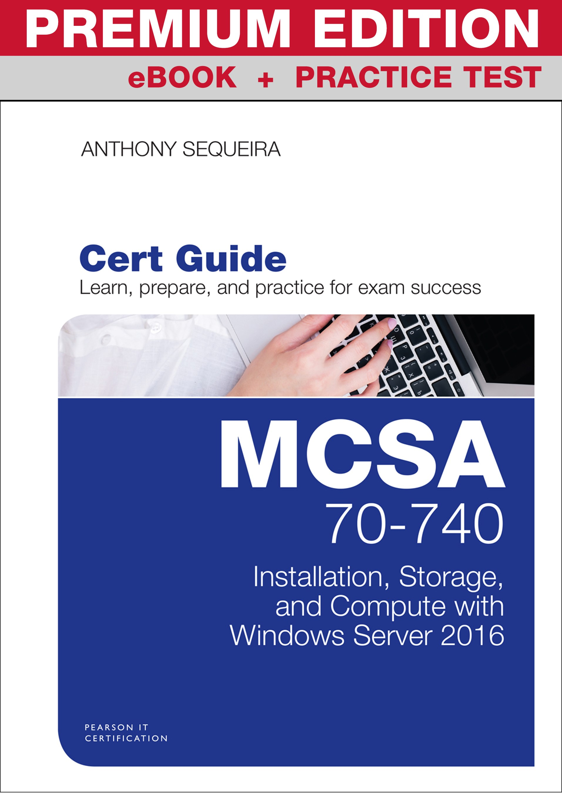 MCSA 70-740 Cert Guide Premium Edition and Practice Tests: Installation, Storage, and Compute with Windows Server 2016