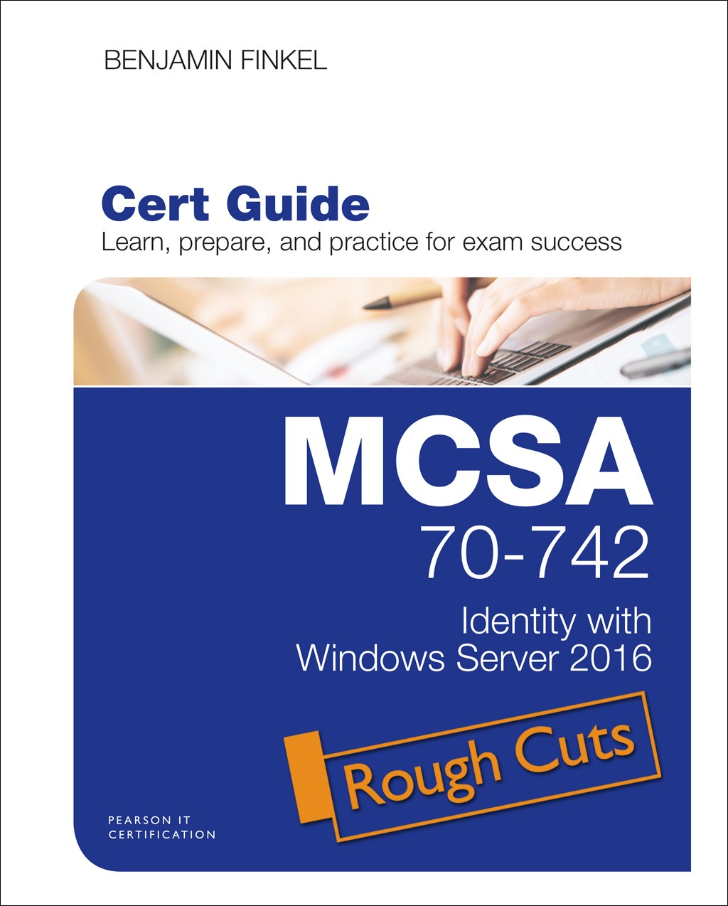 MCSA 70-742 Cert Guide: Identity with Windows Server 2016, Rough Cuts