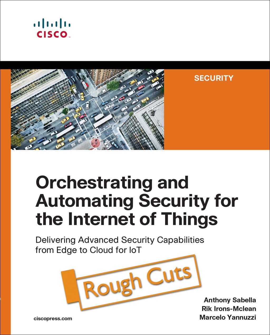 Orchestrating and Automating Security for the Internet of Things: Delivering Advanced Security Capabilities from Edge to Cloud for IoT, Rough Cuts