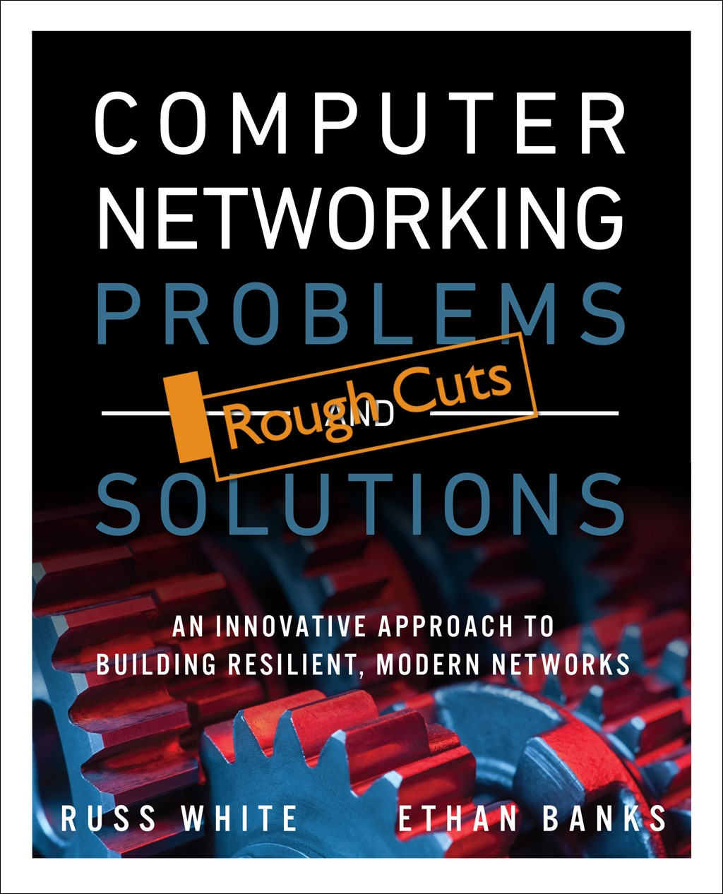 Computer Networking Problems and Solutions: An innovative approach to building resilient, modern networks, Rough Cuts