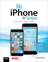 My iPhone for Seniors: Covers all iPhones running iOS 11, 4th Edition