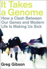 It Takes a Genome: How a Clash Between Our Genes and Modern Life Is Making Us Sick (Paperback)