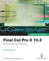 Final Cut Pro X 10.3 - Apple Pro Training Series: Professional Post-Production