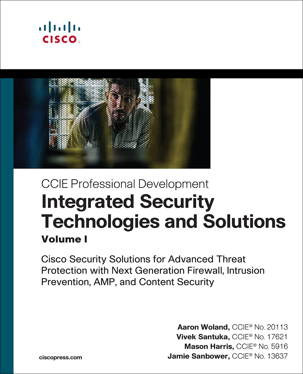 Integrated Security Technologies and Solutions - Volume I: Cisco Security Solutions for Advanced Threat Protection with Next Generation Firewall, Intrusion Prevention, AMP, and Content Security