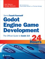 Godot Engine Game Development in 24 Hours, Sams Teach Yourself: The Official Guide to Godot 3.0