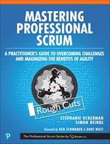 Mastering Professional Scrum: A Practitioner s Guide to Overcoming Challenges and Maximizing the Benefits of Agility, Rough Cuts